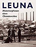 LEUNA. Metamorphosen eines Chemiewerkes - Leuna-Werke GmbH