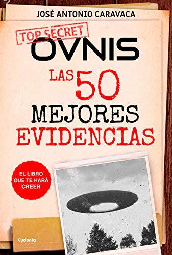 Ovnis: las 50 mejores evidencias: El libro que te hará creer (Historia Oculta nº 16) (Spanish Edition)