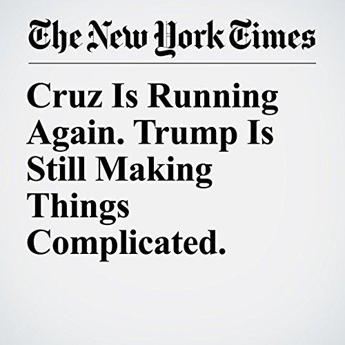 Cruz Is Running Again. Trump Is Still Making Things Complicated. copertina