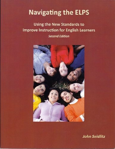 Navigating the ELPS Using the New Standards to Improve Instruction for English Learners
