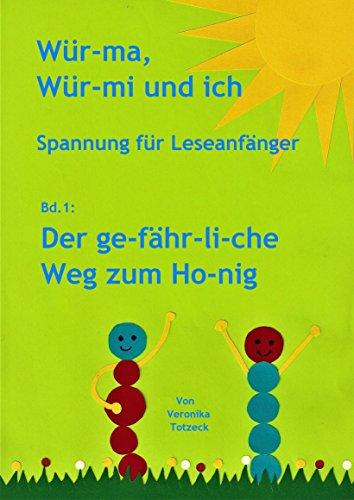 Der ge-fähr-li-che Weg zum Ho-nig: Spannung für Leseanfänger (Wür-ma, Wür-mi und ich 1)