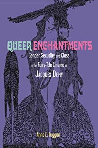 Queer Enchantments: Gender, Sexuality, and Class in the Fairy-Tale Cinema of Jacques Demy (Series in Fairy-Tale Studies)