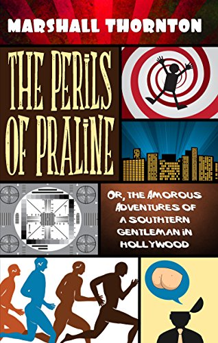 The Perils of Praline: Or, the Amorous Adventures of a Southern Gentleman in Hollywood (English Edition)