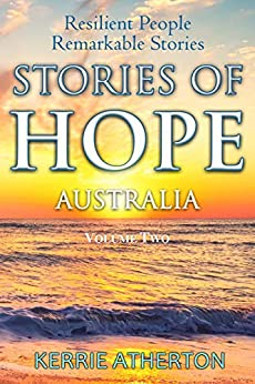 STORIES OF HOPE AUSTRALIA: Resilient People Remarkable Stories (Volume Two) by [Kerrie Atherton]