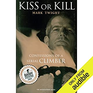 Kiss or Kill     Confessions of a Serial Climber              Written by:                                                                                                                                 Mark Twight                               Narrated by:                                                                                                                                 Jonathan Yen                      Length: 9 hrs and 11 mins     2 ratings     Overall 5.0