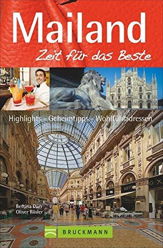 Bruckmann Reiseführer Mailand: Zeit für das Beste. Highlights, Geheimtipps, Wohlfühladressen.
