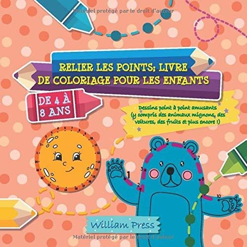 Relier les points; Livre de coloriage pour les enfants de 4 à 8 ans: Dessins point à point amusants (y compris des animaux mignons, des voitures, des ... de coloriage et d
