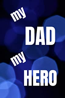 """""""My Dad My Hero"""" Writing Notebook 6x9: Gift for Dad Journal, 120 Lined Pages"""