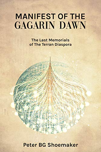 Manifest of the Gagarin Dawn: The Last Memorials of the Terran Diaspora (English Edition)