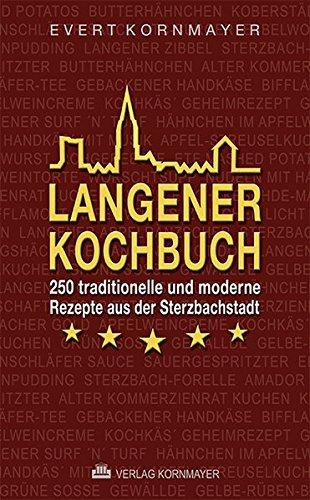 Langener Kochbuch: 250 traditionelle und moderne Rezepte aus der Sterzbachstadt