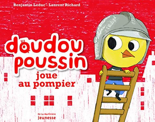 Doudou Poussin joue au pompier. Doudou Poussin