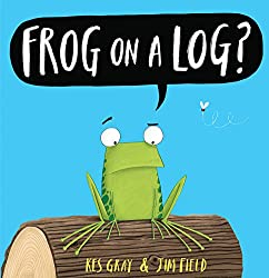 Frog on a Log? by Kes Gray and Jim Field