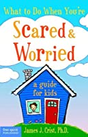 What to Do When Youre Scared & Worried: A Guide for Kids
