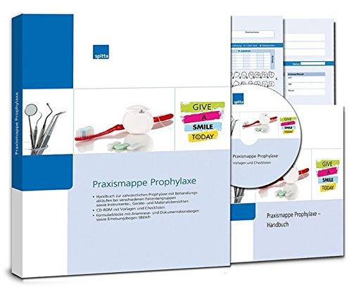 Praxismappe Prophylaxe: - Handbuch zur zahnärztlichen Prophylaxe mit Behandlungsabläufen bei verschiedenen Patientengruppen sowie Instrumente-, ... Anamnese- und Dokumentationsbogen sowie ...