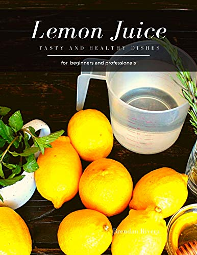 Lemon Juice: Tasty and Healthy dishes (English Edition)