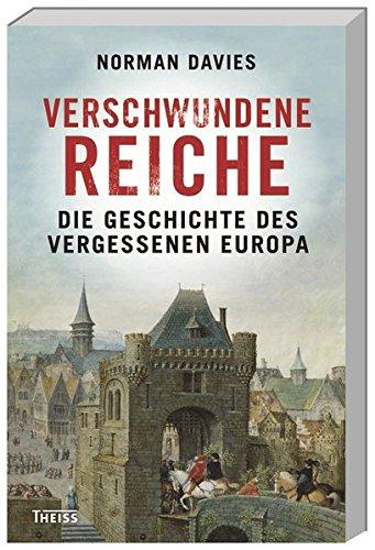 Verschwundene Reiche: Die Geschichte des vergessenen Europa