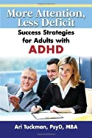 More Attention, Less Deficit: Success Strategies for Adults with ADHD by Ari Tuckman(2009-04-01)