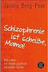 Schizophrenie ist scheiße, Mama!: Vom Leben mit meiner psychisch erkrankten Tochter Kindle Ausgabe