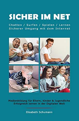 Sicher im Netz. Chatten/Surfen/Spielen/Lernen. Sicherer Umgang mit dem Internet. Medienbildung für Eltern, Kinder & Jugendliche. Erfolgreich lernen in der Digitalen Welt.