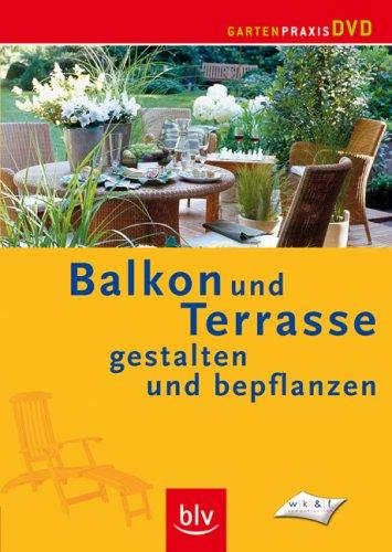 Balkon und Terrasse gestalten und bepflanzen [DVD]