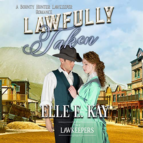 Lawfully Taken: A Bounty Hunter Lawkeeper Romance audiobook cover art