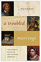A Troubled Marriage: Indigenous Elites of the Colonial Americas (Diálogos)