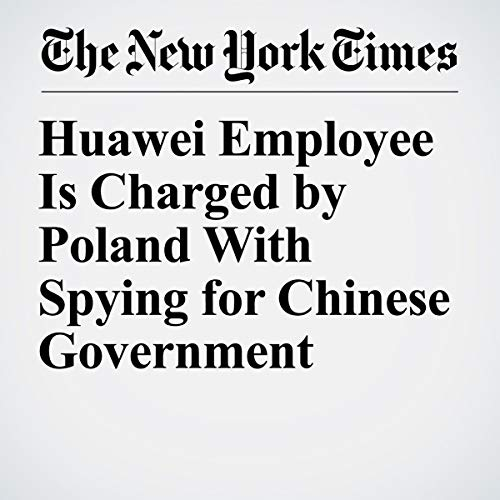 Huawei Employee Is Charged by Poland With Spying for Chinese Government                   著者:                                                                                                                                 Adam Satariano,                                                                                        Joanna Berendt                               ナレーター:                                                                                                                                 Mike DelGaudio                      再生時間: 7 分     レビューはまだありません。     総合評価 0.0