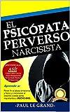 El Psicópata Perverso Narcisista - ¡Identifícalo Así! Cómo Lidiar Con La Gran Manipulación De La Gen...