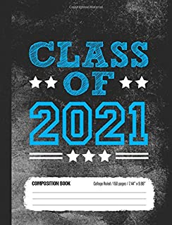 Class of 2021 Composition Book, College Ruled, 150 pages (7.44 x 9.69): Lined School Notebook Journal Gift for High School...