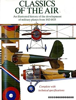 Hardcover Classics of the Air: An Illustrated History of the Development of Military Plane Book