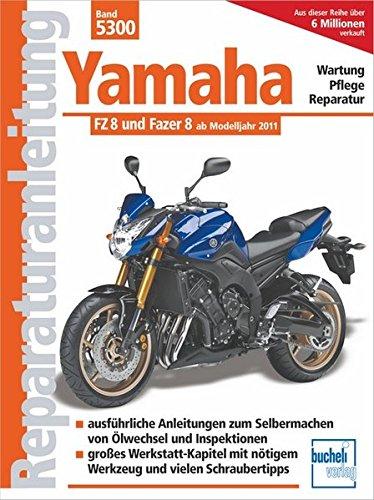 Yamaha FZ 8 und Fazer 8 ab Modelljahr 2010: mit und ohne ABS ab Modelljahr 2011 (Reparaturanleitungen)
