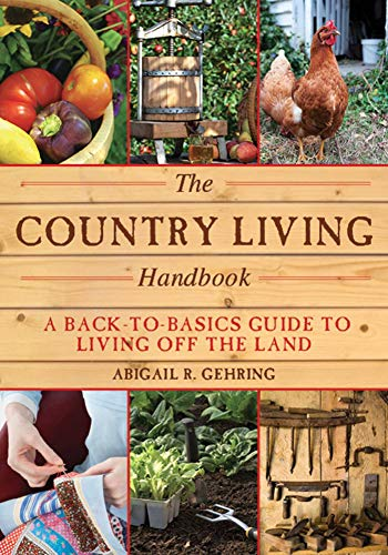 The Country Living Handbook: A Back-to-Basics Guide to Living Off the Land (Handbook Series)