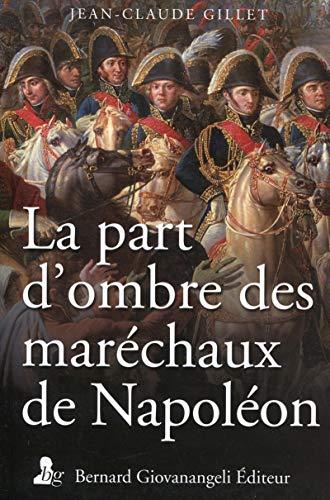 La part d'ombre des maréchaux de Napoléon