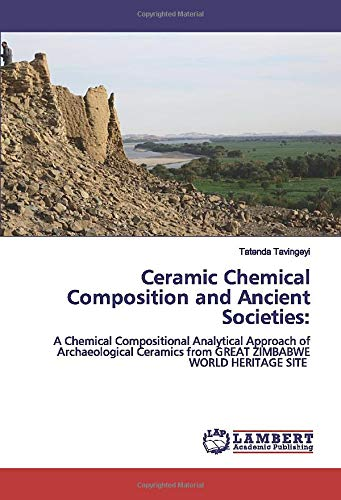 Ceramic Chemical Composition and Ancient Societies:: A Chemical Compositional Analytical Approach of Archaeological Ceramics from GREAT ZIMBABWE WORLD HERITAGE SITE