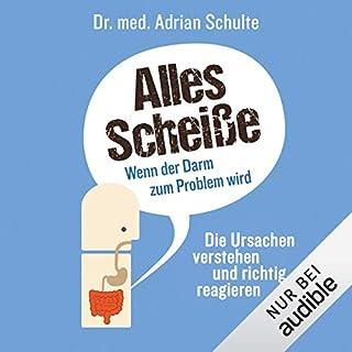 Alles Scheiße: Wenn der Darm zum Problem wird                   Autor:                                                                                                                                 Adrian Schulte                               Sprecher:                                                                                                                                 Mario Hassert                      Spieldauer: 6 Std. und 5 Min.     234 Bewertungen     Gesamt 4,7