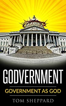 Godvernment: Government as God by [Tom Sheppard, Andrew Hillebrand]