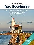 Das IJsselmeer: Mit Noord-Holland - Randmeeren, Flevoland - Vecht - Eem, Loosdrechtse Plassen - Manfred Fenzl