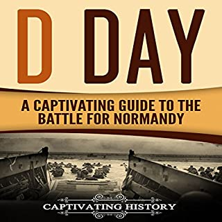 D Day: A Captivating Guide to the Battle for Normandy                   By:                                                                                                                                 Captivating History                               Narrated by:                                                                                                                                 Duke Holm                      Length: 1 hr and 58 mins     6 ratings     Overall 5.0