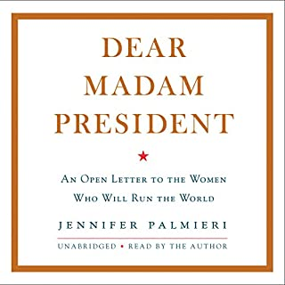 Dear Madam President                   Written by:                                                                                                                                 Jennifer Palmieri                               Narrated by:                                                                                                                                 Jennifer Palmieri                      Length: 2 hrs and 34 mins     13 ratings     Overall 4.6