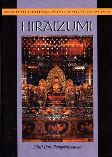 Hiraizumi: Buddhist Art and Regional Politics in Twelfth-Century Japan (Harvard East Asian Monographs)