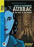 Lucie et Raymond Aubrac - A la vie à la mort