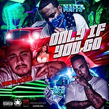 Only If You Go (feat. Maffy & Benny Blanco 650)