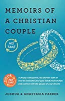 Memoirs of a Christian Couple: A deeply transparent, his-and-hers take on how to overcome your past failed relationships and connect with the spouse of your dreams