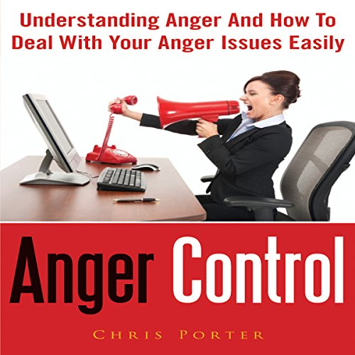Anger Control: Understanding Anger and How to Deal with Your Anger Issues Easily audiobook cover art