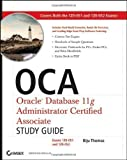 OCA: Oracle Database 11g Administrator Certified Associate Study Guide: Exams 1Z0-051 and 1Z0-052 Pap/Cdr St Edition by Thomas, Biju published by John Wiley & Sons (2009)