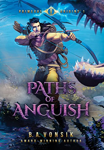 Primeval Origins: Paths of Anguish (Book 1 in the Primeval Origins Epic Saga) by [B.A. Vonsik]