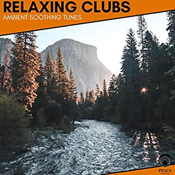 Relaxing Clubs - Ambient Soothing Tunes
