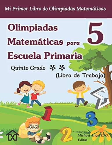Olimpiadas Matemáticas para Escuela Primaria 5 - Quinto Grado: Mi Primer Libro de Olimpiadas Matemáticas. Libro de Trabajo. Vol. 2