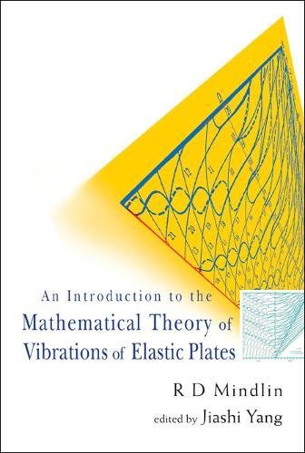 Introduction To The Mathematical Theory Of Vibrations Of Elastic Plates, An - By R D Mindlin