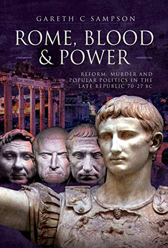 Rome, Blood and Power: Reform, Murder and Popular Politics in the Late Republic 70-27 BC